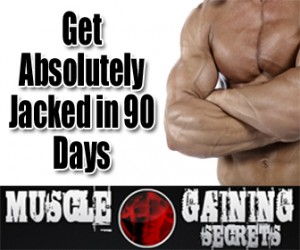 Muscle Gaining Secrets - Get Absolutely Jacked in 90 Days